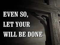 Pastor Charles Thorell - sermon on EVEN SO, LET YOUR WILL BE DONE - Resurrection Life of Jesus Church: Carmichael, CA - Sacramento County