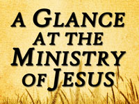 Pastor John S. Torell - sermon on A GLANCE AT THE MINISTRY OF JESUS - Resurrection Life of Jesus Church: Carmichael, CA - Sacramento County