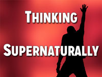Pastor John S. Torell - sermon on THINKING SUPERNATURALLY - Resurrection Life of Jesus Church