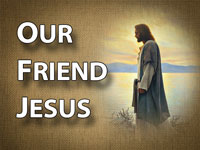 Pastor John S. Torell - sermon on OUR FRIEND JESUS - Resurrection Life of Jesus Church
