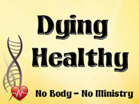 Pastor John S. Torell - sermon on DYING HEALTHY - Resurrection Life of Jesus Church
