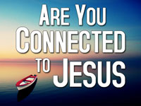 Pastor John S. Torell - sermon on ARE YOU CONNECTED TO JESUS? - Resurrection Life of Jesus Church: Carmichael, CA - Sacramento County