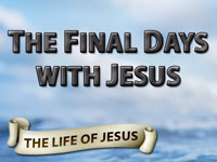 Pastor John S. Torell - sermon on THE FINAL DAYS WITH JESUS - Resurrection Life of Jesus Church